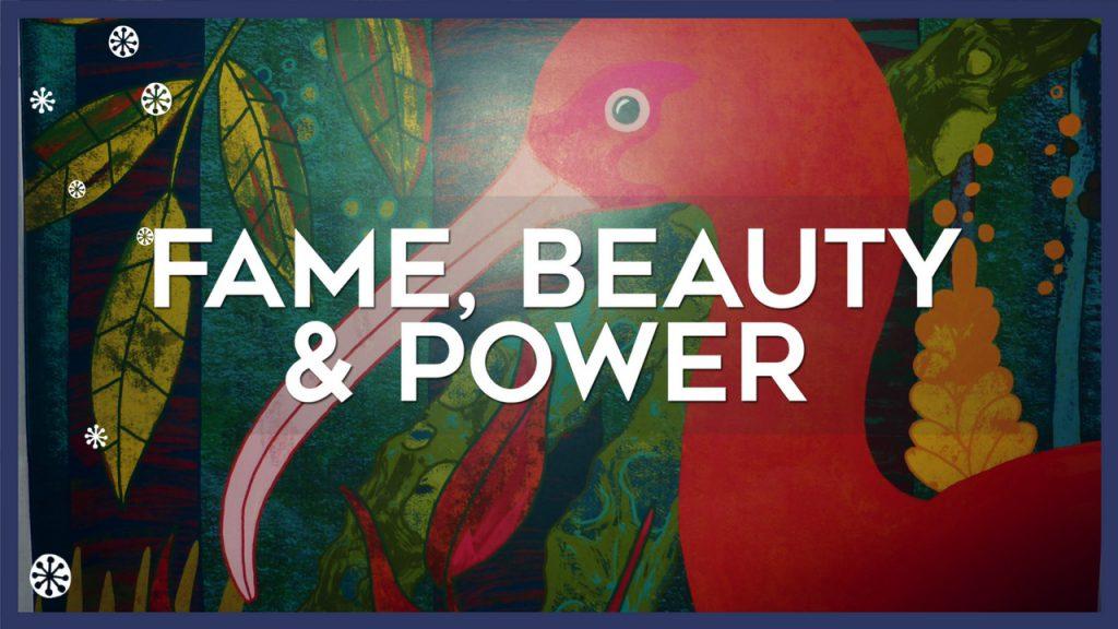 Fame, Beauty & Power