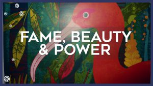 Fame, Beauty & Power