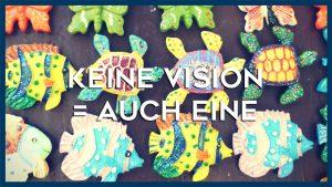 keine Vision = Auch Eine